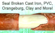 CIPP seals broken cast iron, pvc, orangeburg, clay pipe and more